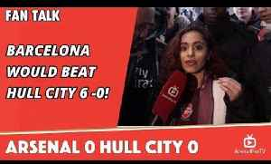 Barcelona Would Beat Hull City 6 -0! | Arsenal 0 Hull City 0 [Video]
