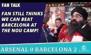 Fan Still Thinks We Can Beat Barcelona at The Nou Camp!    Arsenal 0 Barcelona 2 [Video]