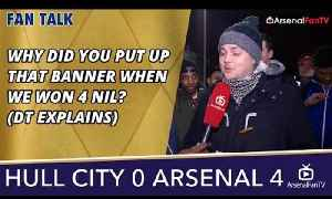 Why Did You Put Up That Banner When We Won 4 Nil? (DT Explains)   Hull 0 Arsenal 4 [Video]