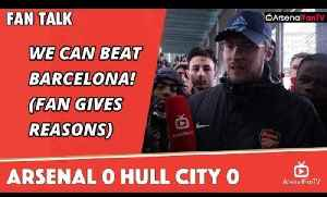 We Can Beat Barcelona! (Fan Gives Reasons)  | Arsenal 0 Hull City 0 [Video]