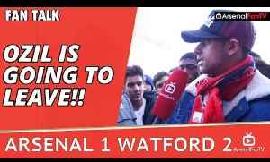 Ozil Is Going To Leave!! | Arsenal 1 Watford 2 [Video]
