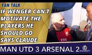 If Wenger Can't Motivate The Players He Should Go says Claude | Man Utd 3 Arsenal 2 [Video]