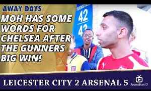 Moh Has Some Words For Chelsea after The Gunners Big Win! | Leicester City 2 Arsenal 5 [Video]