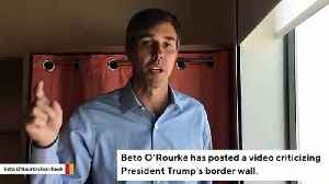 Beto O'Rourke Slams Trump's Border Wall In Tweeted Video [Video]