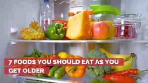 What Foods Should You Eat As You Grow Older [Video]