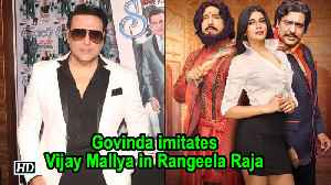 Govinda imitates Vijay Mallya in Rangeela Raja [Video]