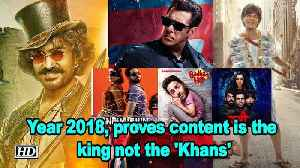 Year 2018, proves content is the king not the 'Khans' [Video]