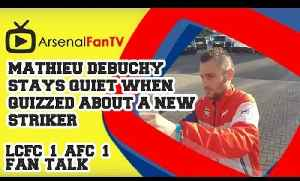 Mathieu Debuchy Stays Quiet When Quizzed About A New Striker - Leicester City 1 Arsenal 1 [Video]