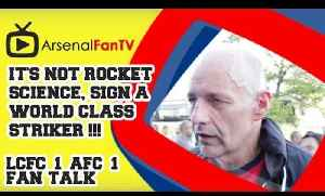 It's not Rocket Science, Sign a World Class Striker !!! - Leicester City 1 Arsenal 1 [Video]