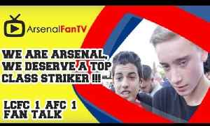 We are Arsenal, we deserve a top class Striker !!! - Leicester City 1 Arsenal 1 [Video]