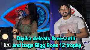Dipika defeats Sreesanth and bags Bigg Boss 12 trophy [Video]