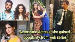 Actors and Actress who gained popularity from web series [Video]