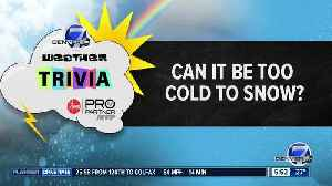 Weather trivia on Dec. 31: Can it be too cold to snow? [Video]