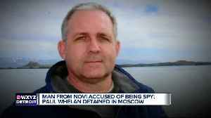 Novi man accused o being a spy in Russia; Paul Whelan detained in Moscow [Video]