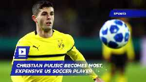 Christian Pulisic Becomes Most Expensive US Soccer Player [Video]