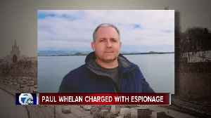 Reports: Russia formally charges metro Detroit man, Paul Whelan, with espionage [Video]