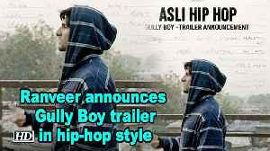 Ranveer announces Gully Boy trailer in hip-hop style [Video]