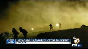 Mexico asks U.S. to investigate tear gas incident [Video]