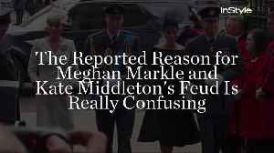 The Reported Reason for Meghan Markle and Kate Middleton's Feud Is Really Confusing [Video]
