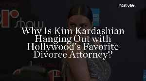 Why Is Kim Kardashian Hanging Out With Hollywood's Favorite Divorce Attorney? [Video]