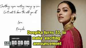 Deepika turns 33, to make 'exciting' announcement [Video]
