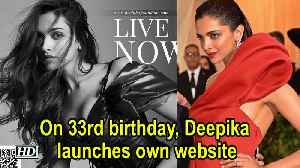 On 33rd birthday, Deepika launches own website [Video]