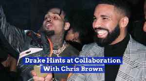 Looks Like Drake And Chris Brown Will Work Together [Video]