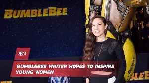 Bumblebee Writer Wants To Inspire Young Women [Video]