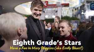 Eighth Grade's Stars Have a Fan in Mary Poppins (aka Emily Blunt!) [Video]