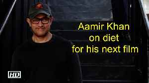 Aamir Khan on diet for his next film [Video]