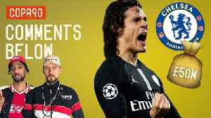 Will Chelsea Splash £50 million on Edinson Cavani? | Comments Below [Video]