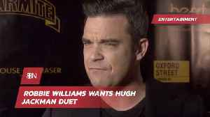 Robbie Williams Wants To Do A Hugh Jackman Duet [Video]