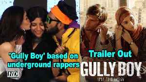 'Gully Boy' based on underground rappers : Trailer Out [Video]