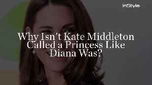 Why Isn't Kate Middleton Called a Princess Like Diana Was? [Video]