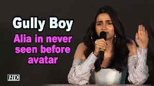 Gully Boy: Alia in never seen before avatar [Video]