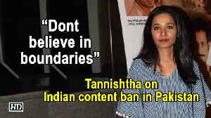 Dont believe in boundaries: Tannishtha on Indian content ban in Pakistan [Video]