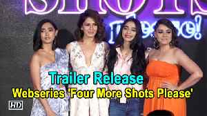 Trailer Release | Webseries 'Four More Shots Please' [Video]