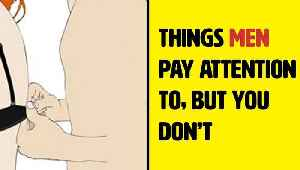 12 Things Men Pay Attention To But You Don't [Video]