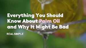 Everything You Should Know About Palm Oil and Why It Might Be Bad [Video]