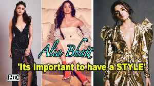 "For Alia Bhatt, ""Its Important to have a STYLE"" [Video]"