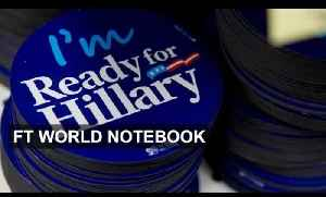 Hillary's long road to the White House | FT World Notebook [Video]