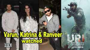 Katrina, Varun & Ranveer watched 'URI : The Surgical Strike' [Video]
