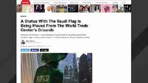 Statue Of Saudi Arabia's Flag Will Be Removed From Outside The World Trade Center [Video]