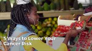 How To Lower Your Cancer Risks [Video]