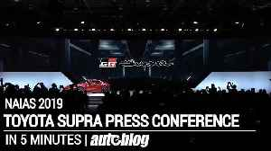 Toyota Supra Press Conference in 5 minutes at NAIAS 2019 [Video]