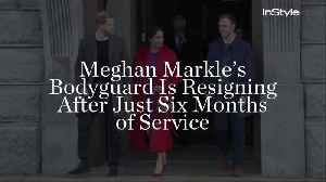 News video: Meghan Markle's Bodyguard Is Resigning After Just Six Months of Service