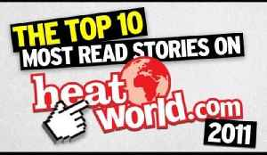 Top 10 most read stories on Heatworld.com for 2011 [Video]