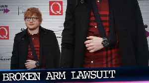 Ed Sheeran's Broken Arm at the Center of New Lawsuit [Video]