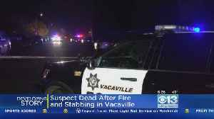 Suspect Dead After Stabbing, House Fire, Police Shooting In Vacaville [Video]