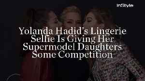 Yolanda Hadid's Lingerie Selfie Is Giving Her Supermodel Daughters Some Competition [Video]